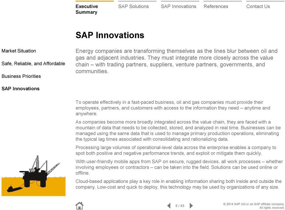 SAP Innovations To operate effectively in a fast-paced business, oil and gas companies must provide their employees, partners, and customers with access to the information they need anytime and