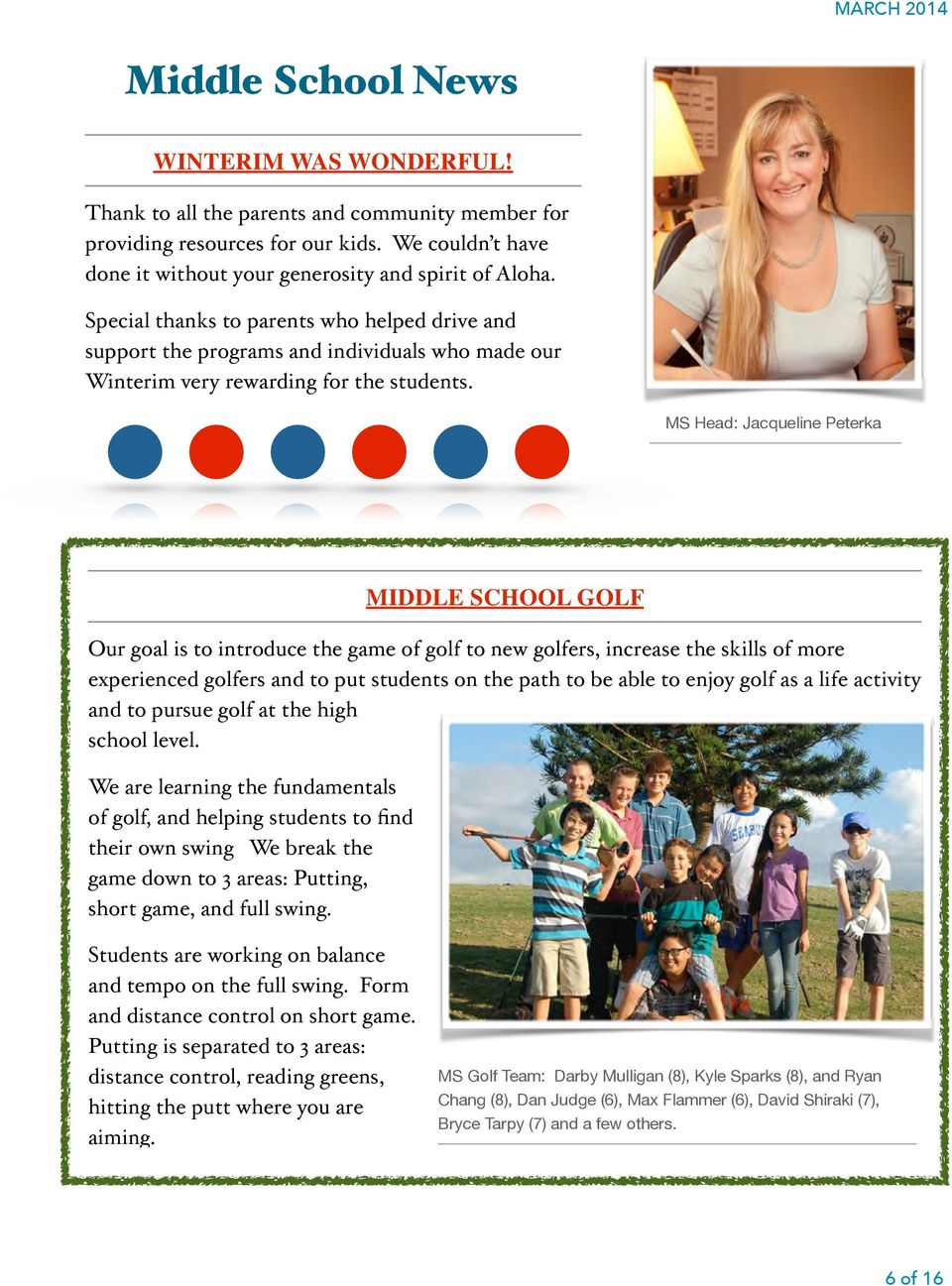 MS Head: Jacqueline Peterka MIDDLE SCHOOL GOLF Our goal is to introduce the game of golf to new golfers, increase the skills of more experienced golfers and to put students on the path to be able to
