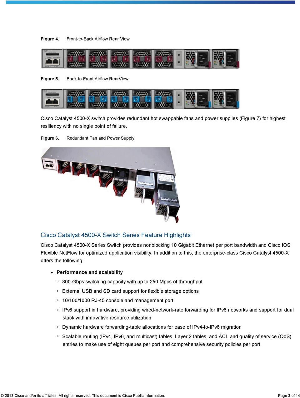 Redundant Fan and Power Supply Cisco Catalyst 4500-X Switch Series Feature Highlights Cisco Catalyst 4500-X Series Switch provides nonblocking 10 Gigabit Ethernet per port bandwidth and Cisco IOS
