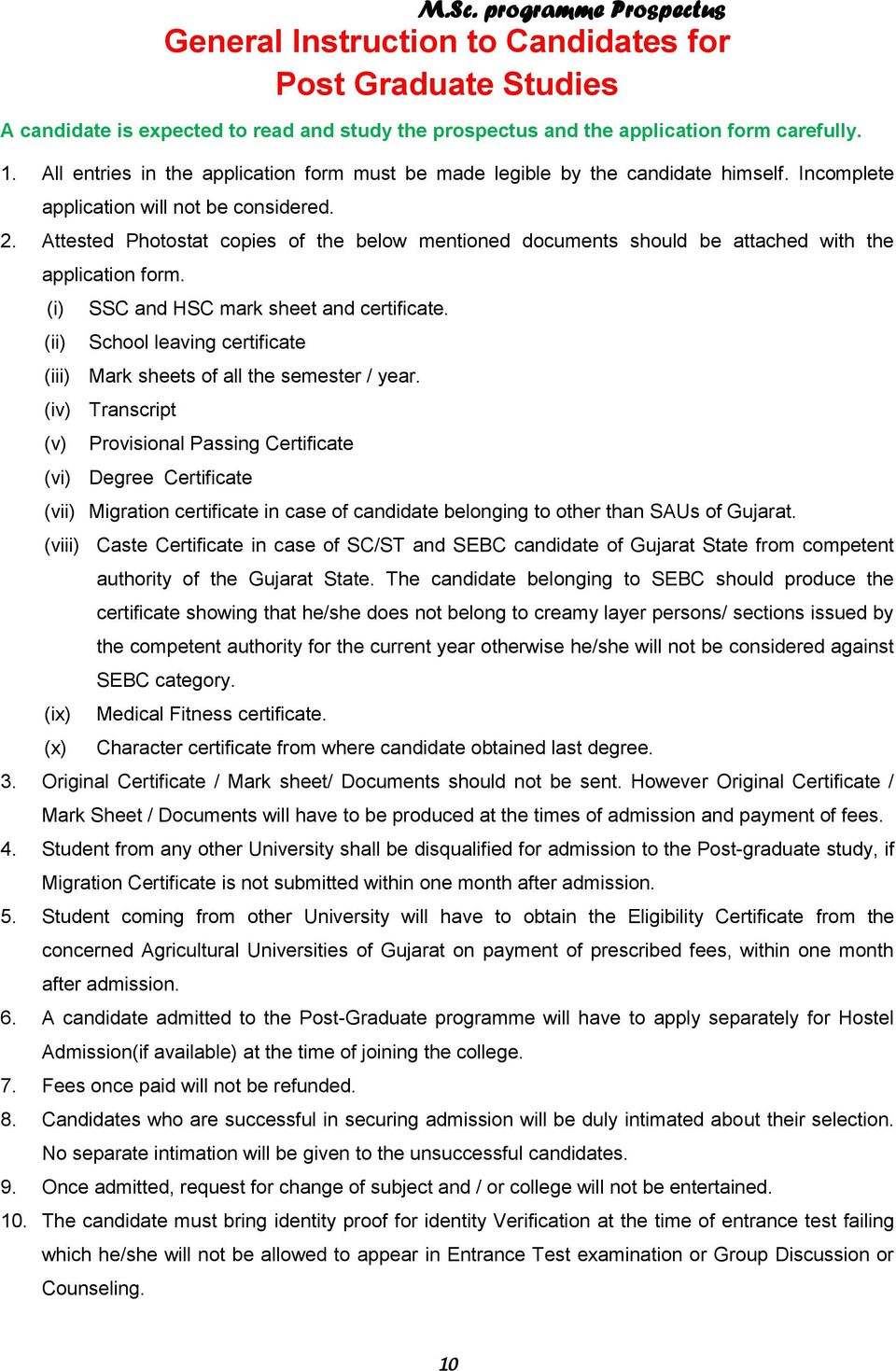 Attested Photostat copies of the below mentioned documents should be attached with the application form. (i) (ii) SSC and HSC mark sheet and certificate.