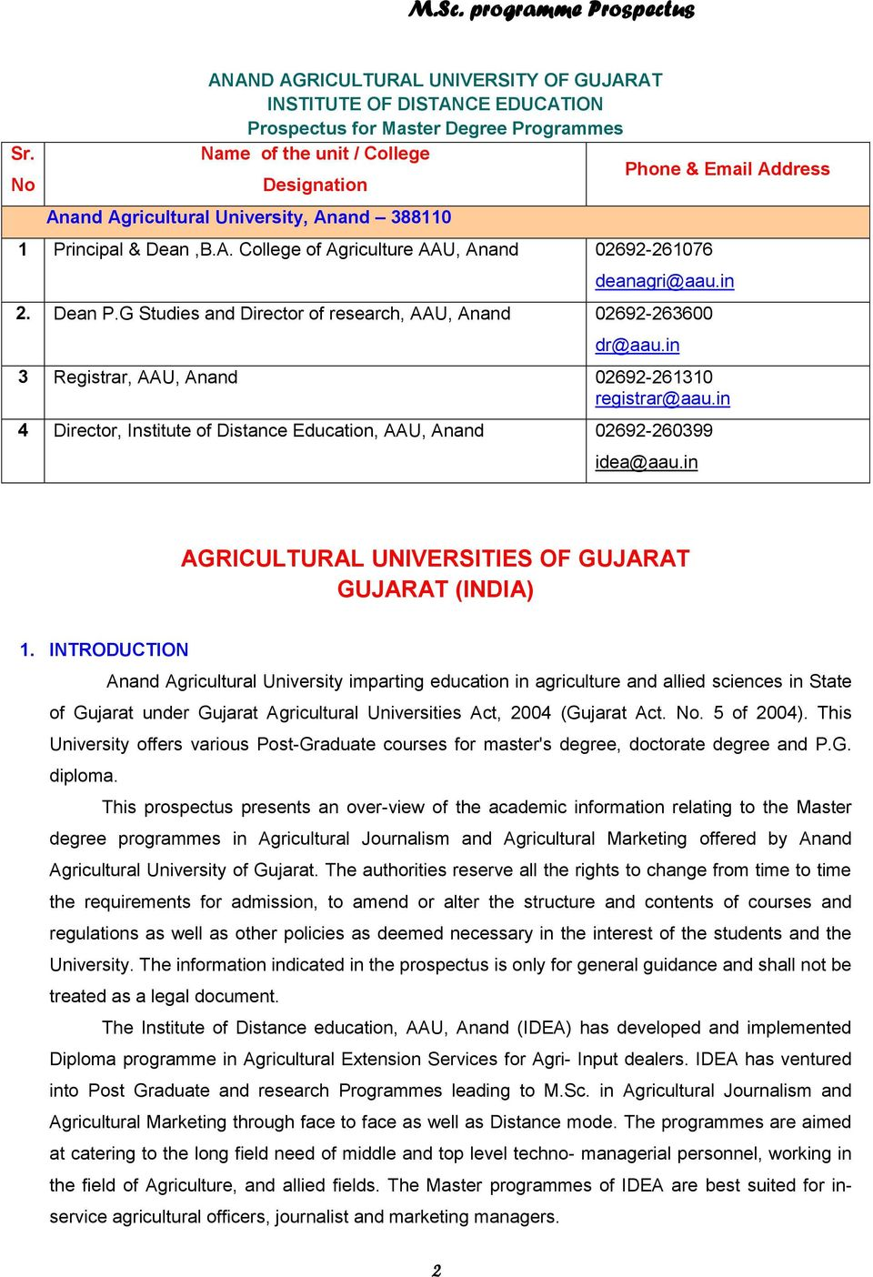 in 3 Registrar, AAU, Anand 02692-261310 registrar@aau.in 4 Director, Institute of Distance Education, AAU, Anand 02692-260399 idea@aau.in AGRICULTURAL UNIVERSITIES OF GUJARAT GUJARAT (INDIA) 1.