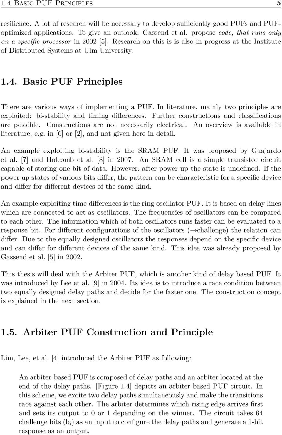 Basic PUF Principles There are various ways of implementing a PUF. In literature, mainly two principles are exploited: bi-stability and timing differences.