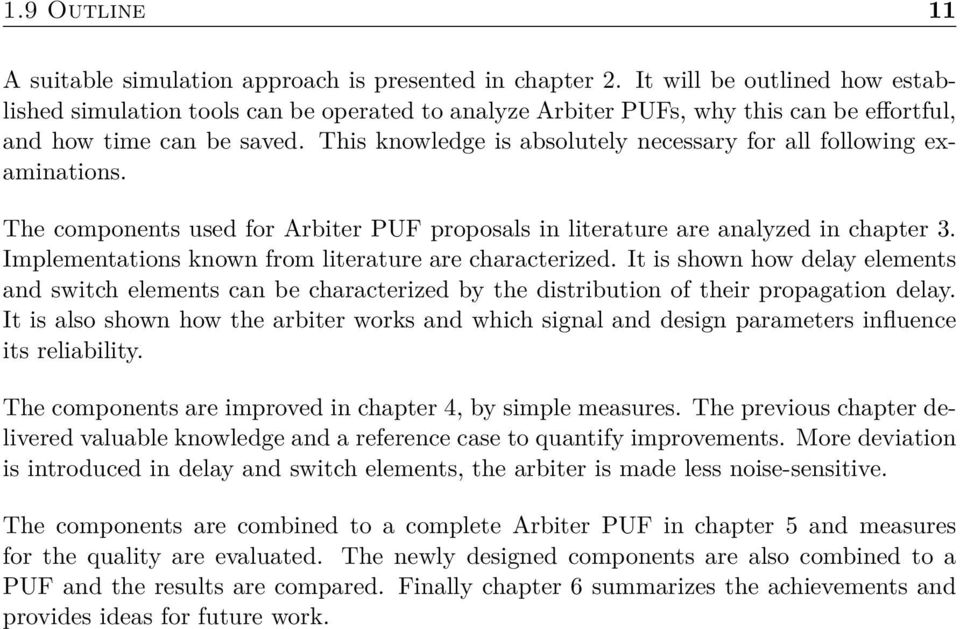 This knowledge is absolutely necessary for all following examinations. The components used for Arbiter PUF proposals in literature are analyzed in chapter 3.