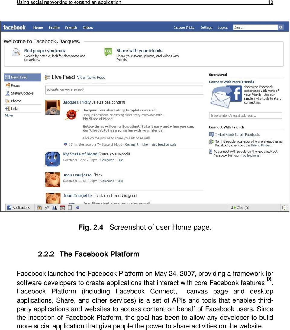 2.2 The Facebook Platform Facebook launched the Facebook Platform on May 24, 2007, providing a framework for software developers to create applications that interact with core