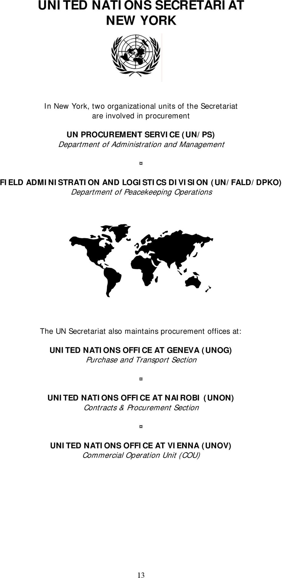 Peacekeeping Operations The UN Secretariat also maintains procurement offices at: UNITED NATIONS OFFICE AT GENEVA (UNOG) Purchase and