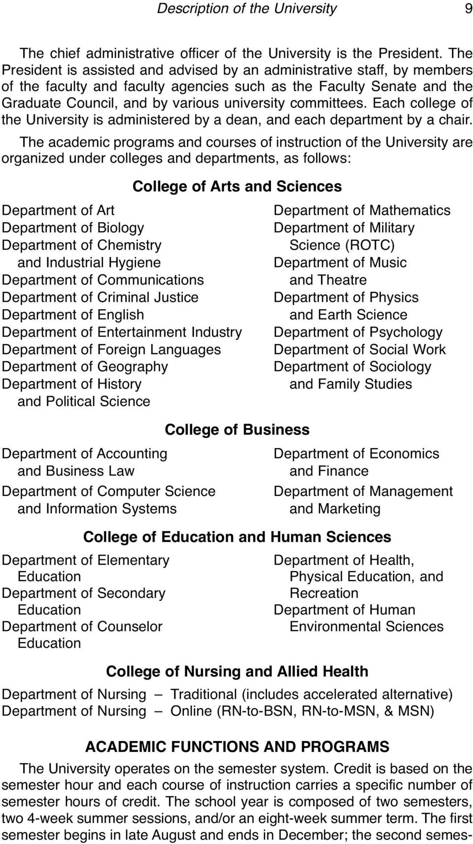 committees. Each college of the University is administered by a dean, and each department by a chair.
