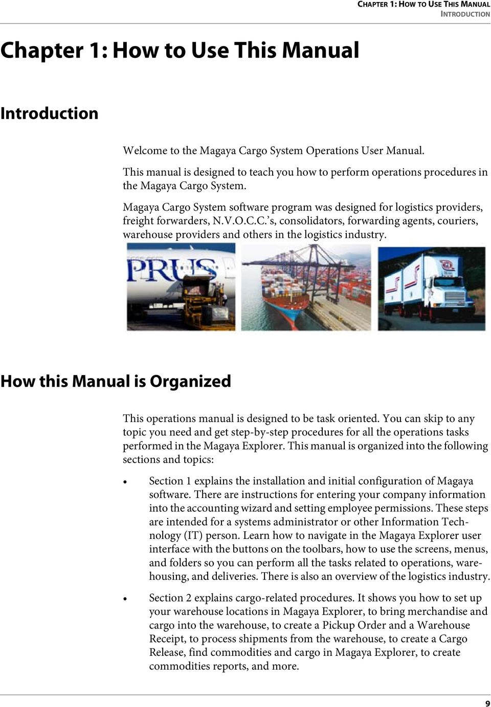 V.O.C.C. s, consolidators, forwarding agents, couriers, warehouse providers and others in the logistics industry. How this Manual is Organized This operations manual is designed to be task oriented.