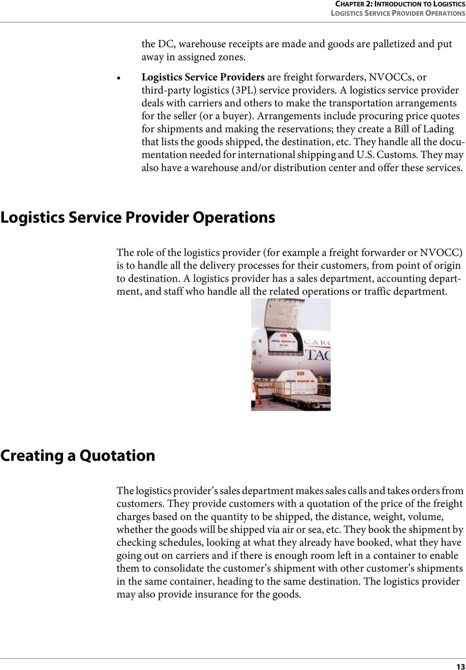 A logistics service provider deals with carriers and others to make the transportation arrangements for the seller (or a buyer).