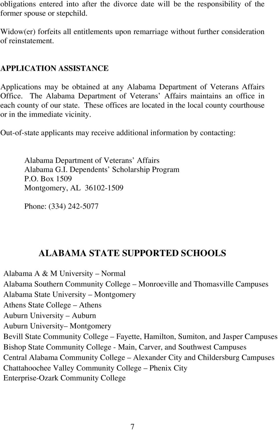 APPLICATION ASSISTANCE Applications may be obtained at any Alabama Department of Veterans Affairs Office. The Alabama Department of Veterans Affairs maintains an office in each county of our state.