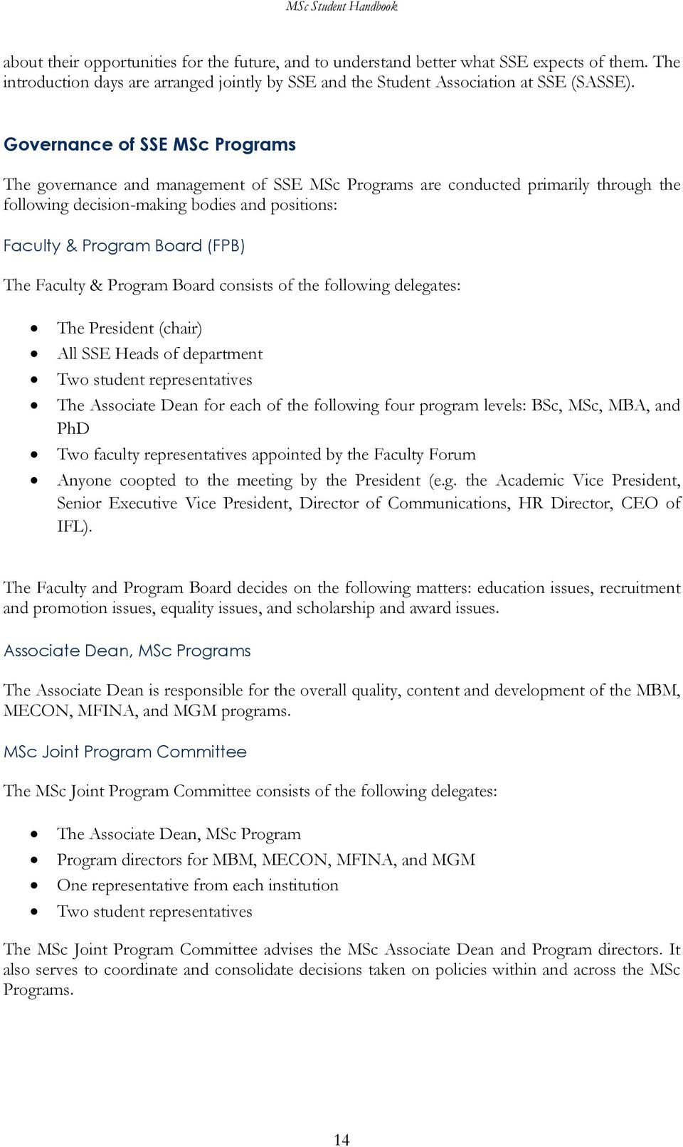 Faculty & Program Board consists of the following delegates: The President (chair) All SSE Heads of department Two student representatives The Associate Dean for each of the following four program