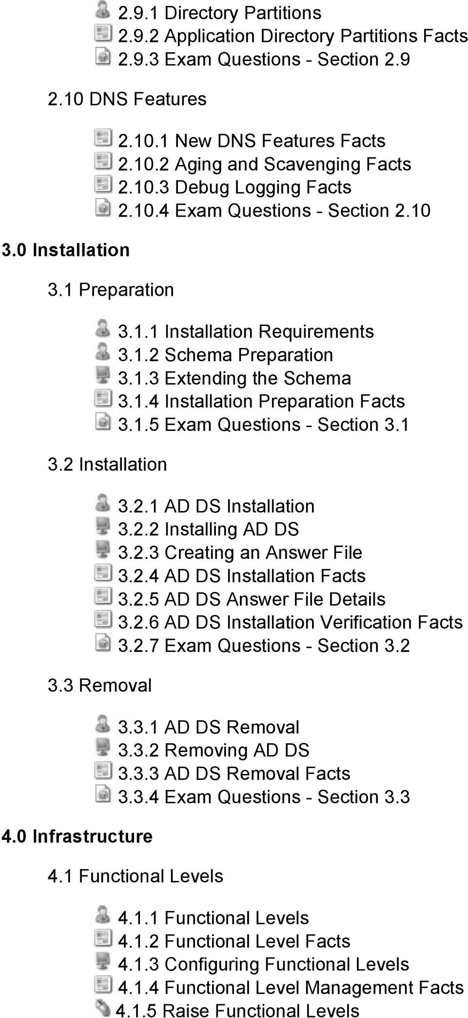 1.3 Extending the Schema 3.1.4 Installation Preparation Facts 3.1.5 Exam Questions Section 3.1 3.2.1 AD DS Installation 3.2.2 Installing AD DS 3.2.3 Creating an Answer File 3.2.4 AD DS Installation Facts 3.