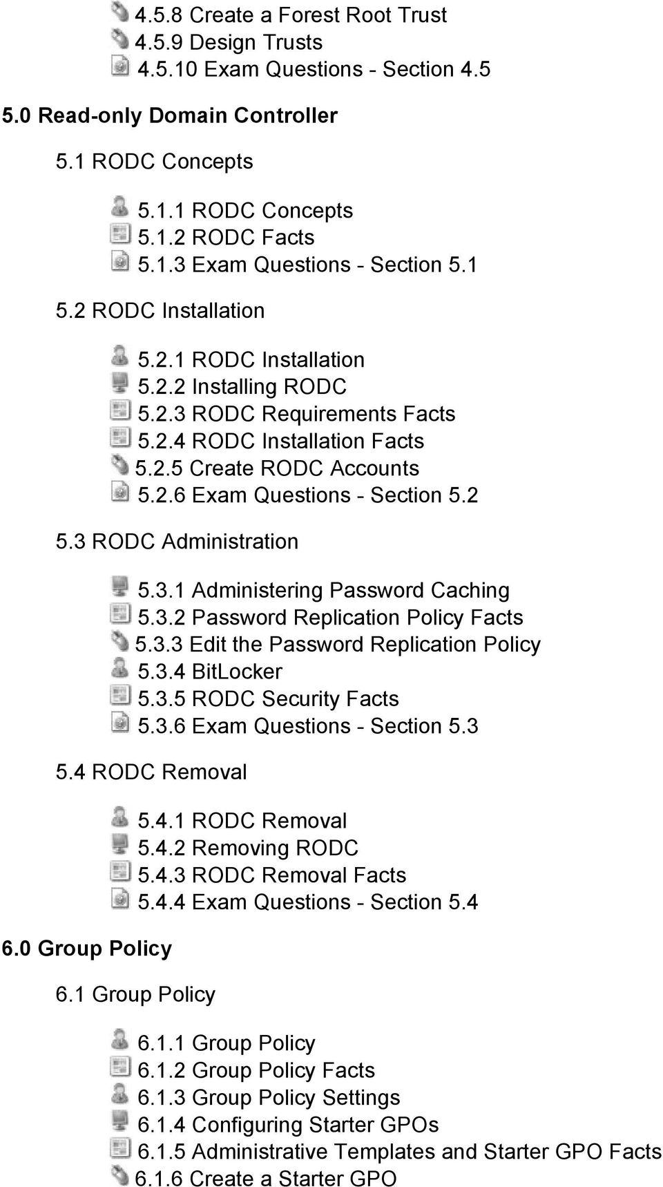 3 RODC Administration 5.3.1 Administering Password Caching 5.3.2 Password Replication Policy Facts 5.3.3 Edit the Password Replication Policy 5.3.4 BitLocker 5.3.5 RODC Security Facts 5.3.6 Exam Questions Section 5.