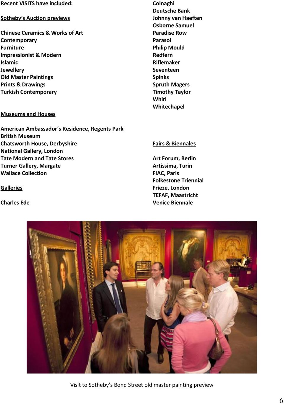 Wallace Collection Galleries Charles Ede Colnaghi Deutsche Bank Johnny van Haeften Osborne Samuel Paradise Row Parasol Philip Mould Redfern Riflemaker Seventeen Spinks Spruth Magers Timothy Taylor