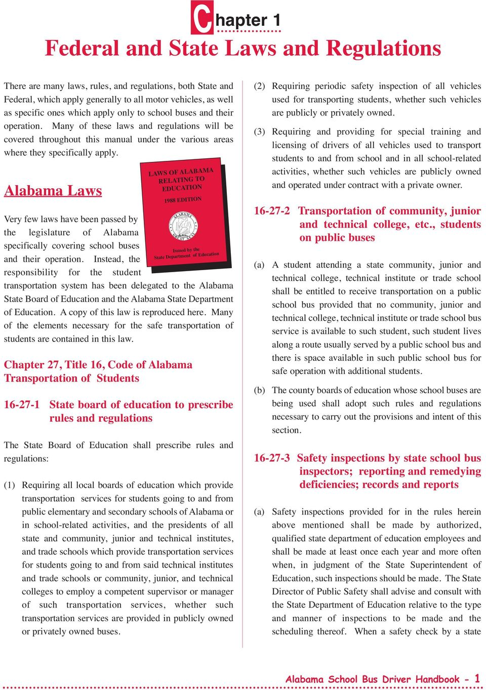 Alabama Laws Very few laws have been passed by the legislature of Alabama specifically covering school buses and their operation.
