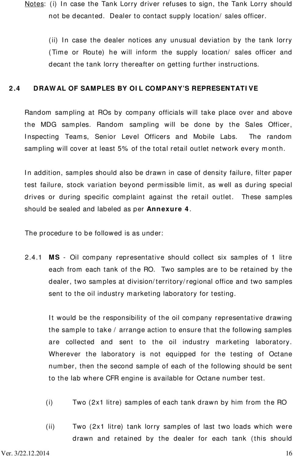 instructions. 2.4 DRAWAL OF SAMPLES BY OIL COMPANY S REPRESENTATIVE Random sampling at ROs by company officials will take place over and above the MDG samples.