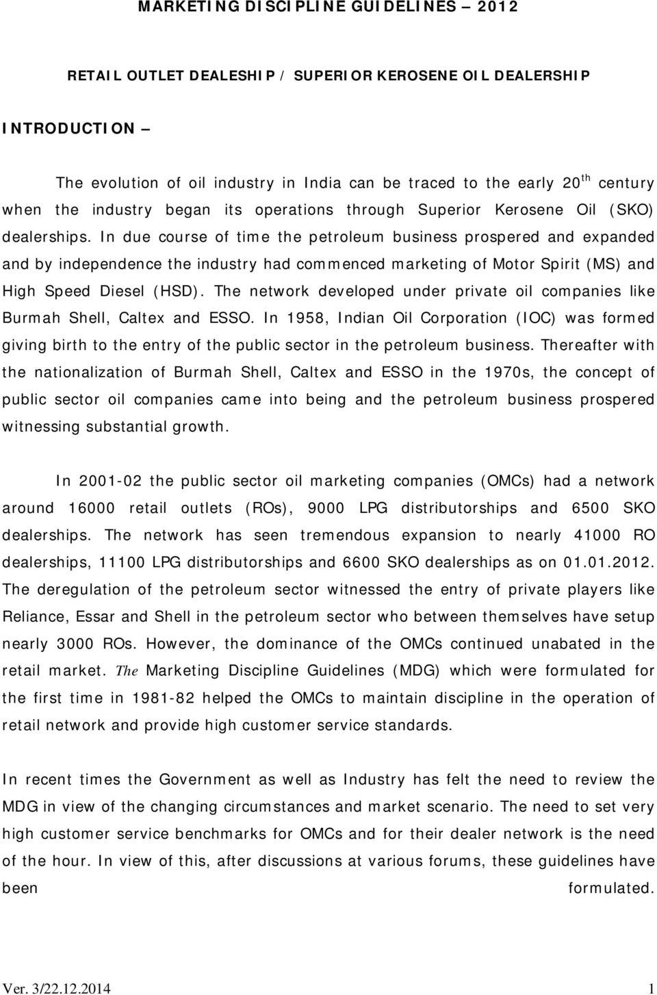 In due course of time the petroleum business prospered and expanded and by independence the industry had commenced marketing of Motor Spirit (MS) and High Speed Diesel (HSD).