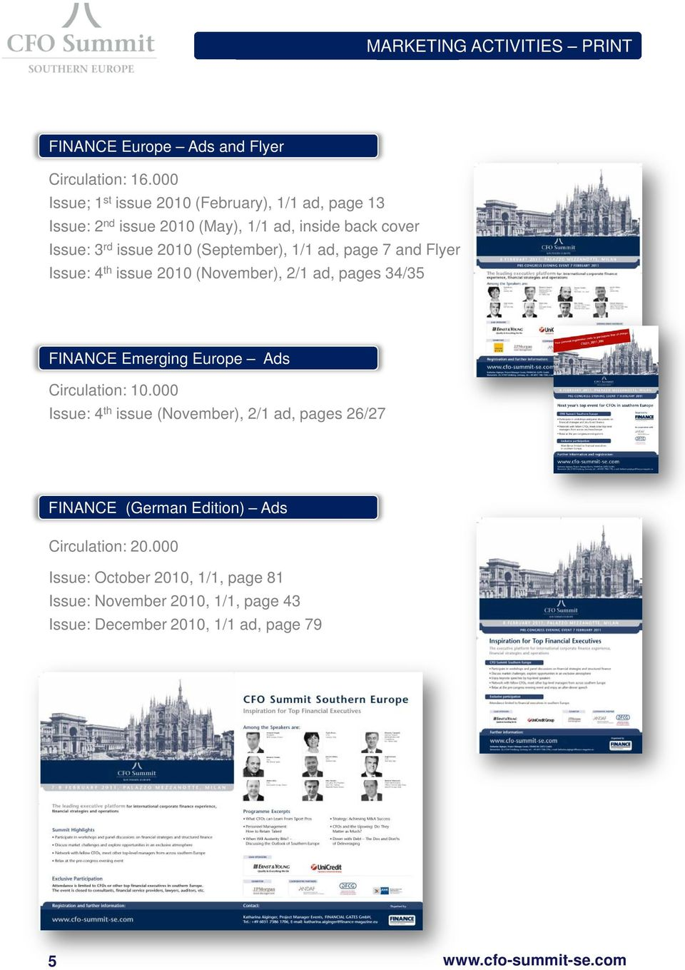 (September), 1/1 ad, page 7 and Flyer Issue: 4 th issue 2010 (November), 2/1 ad, pages 34/35 FINANCE Emerging Europe Ads Circulation: 10.
