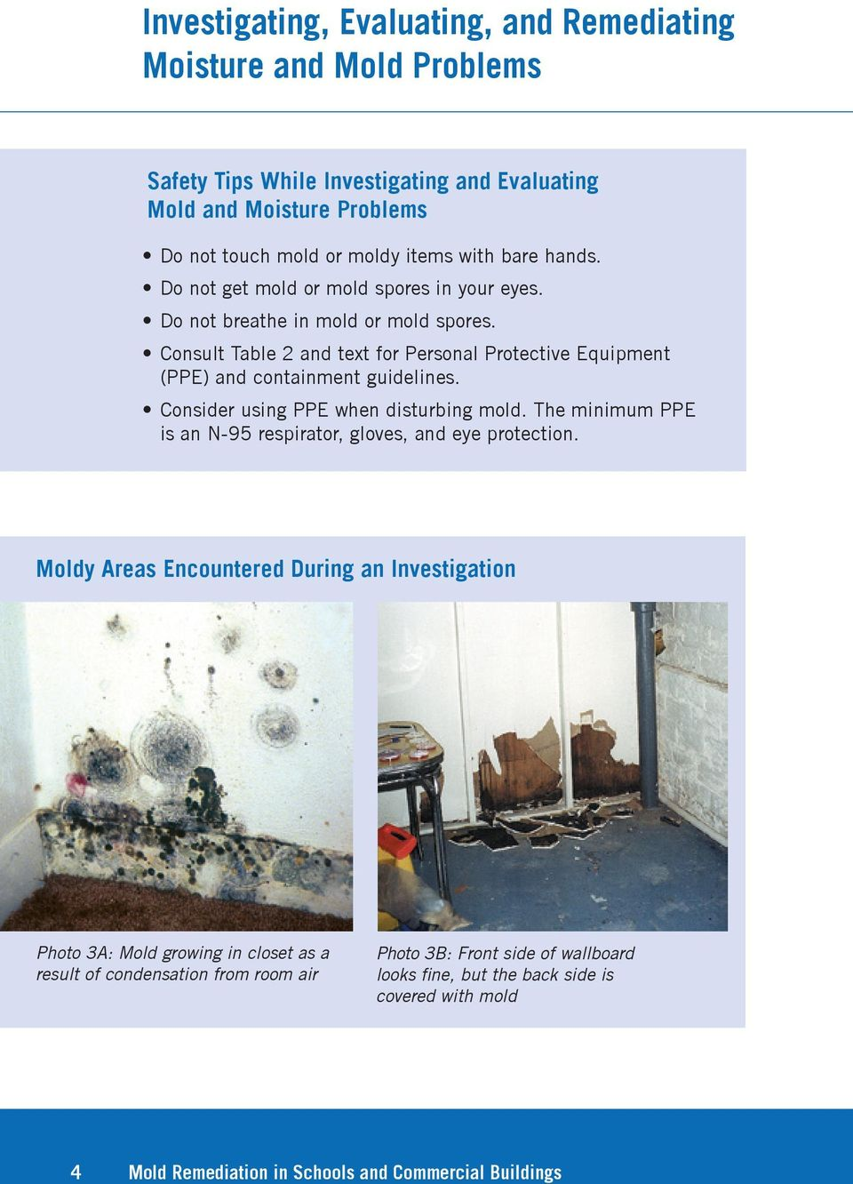 Consult Table 2 and text for Personal Protective Equipment (PPE) and containment guidelines. Consider using PPE when disturbing mold.