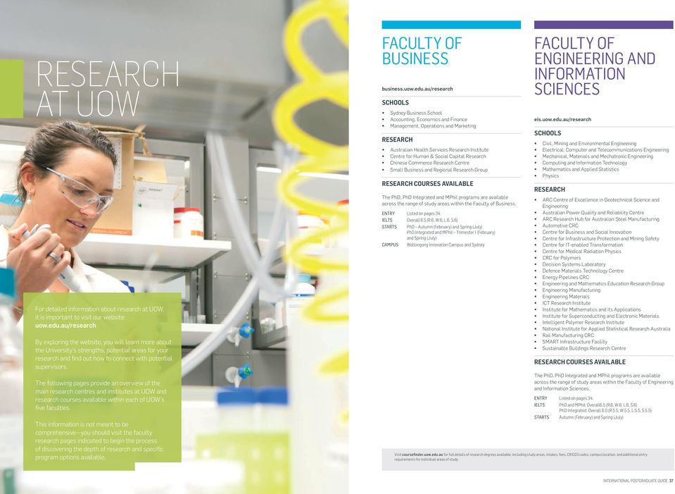 The following pages provide an overview of the main research centres and institutes at UOW and research courses available within each of UOW s five faculties.