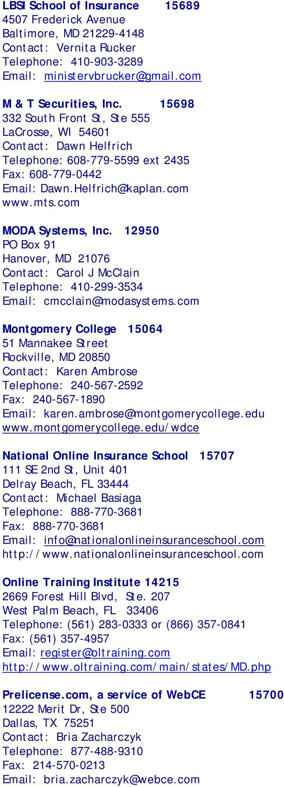 12950 PO Box 91 Hanover, MD 21076 Contact: Carol J McClain Telephone: 410-299-3534 Email: cmcclain@modasystems.