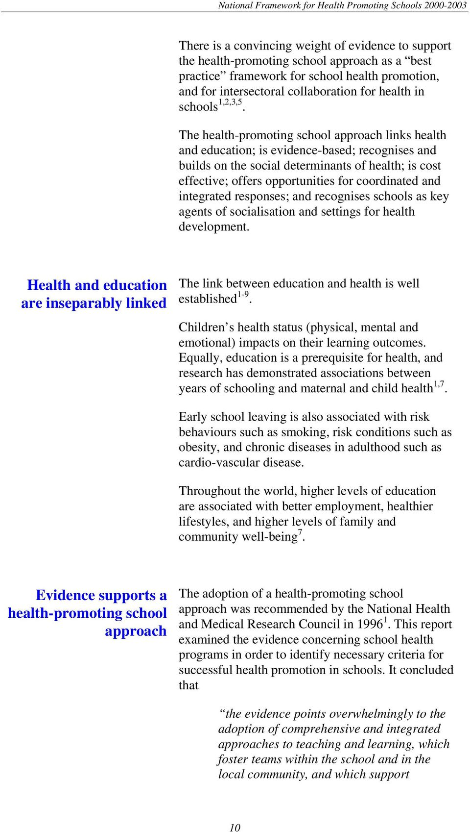 The health-promoting school approach links health and education; is evidence-based; recognises and builds on the social determinants of health; is cost effective; offers opportunities for coordinated
