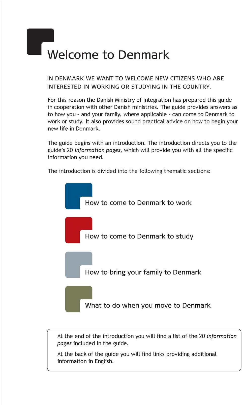 The guide provides answers as to how you and your family, where applicable can come to Denmark to work or study. It also provides sound practical advice on how to begin your new life in Denmark.