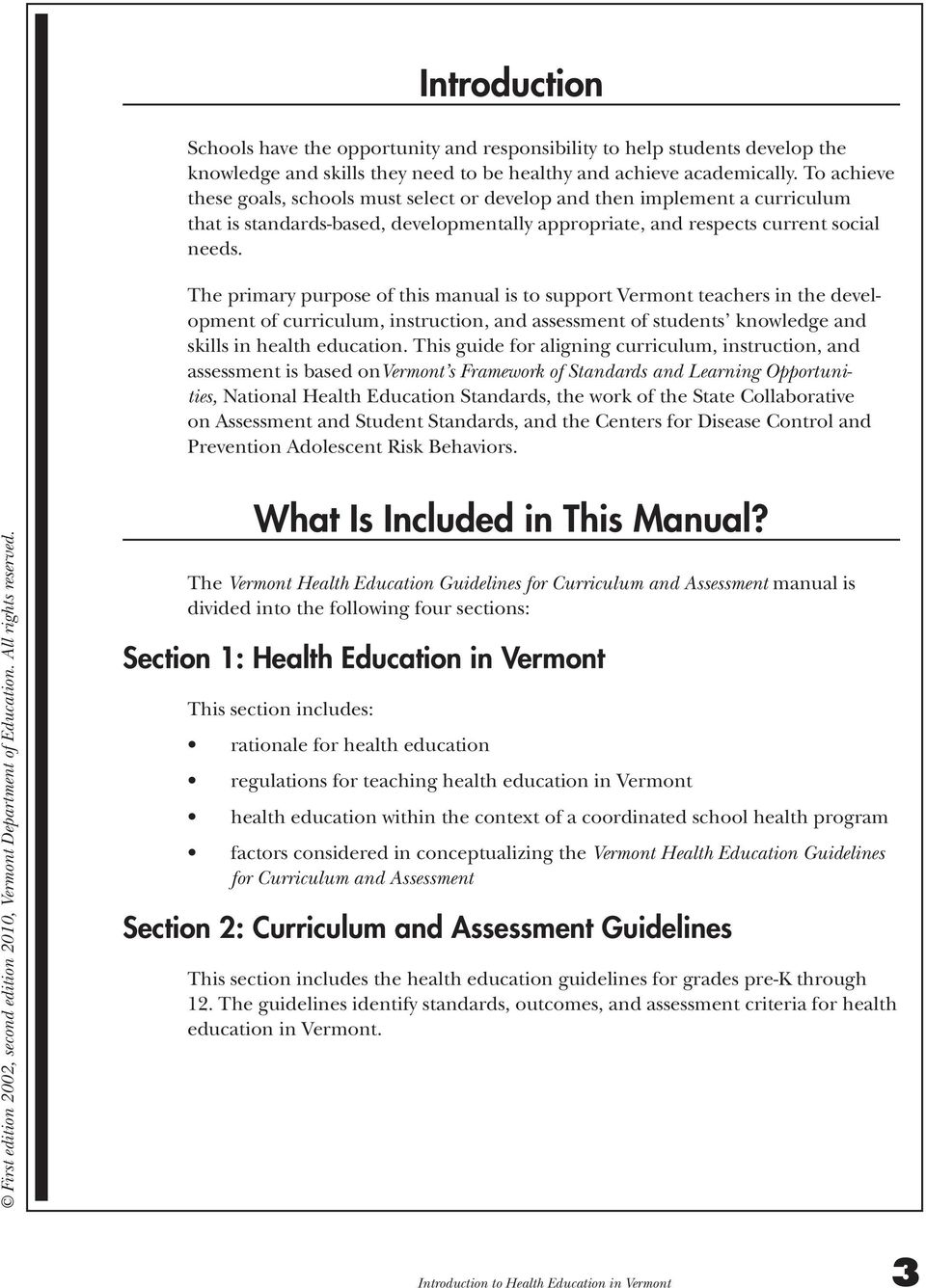 The primary purpose of this manual is to support Vermont teachers in the development of curriculum, instruction, and assessment of students knowledge and skills in health education.