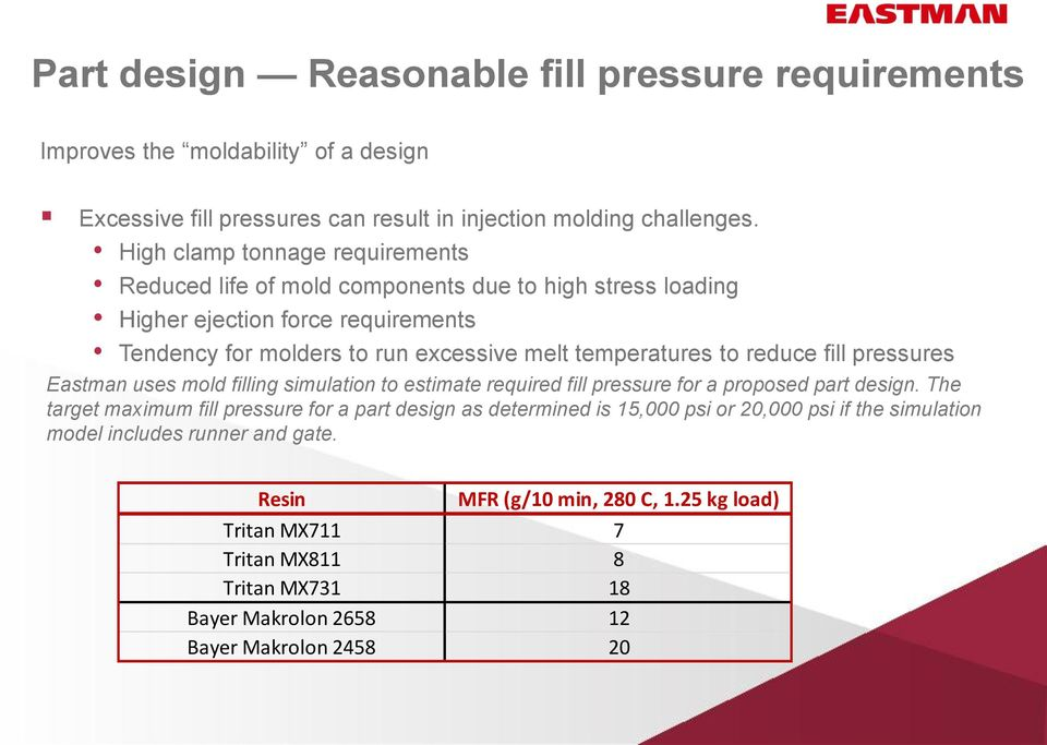 reduce fill pressures Eastman uses mold filling simulation to estimate required fill pressure for a proposed part design.