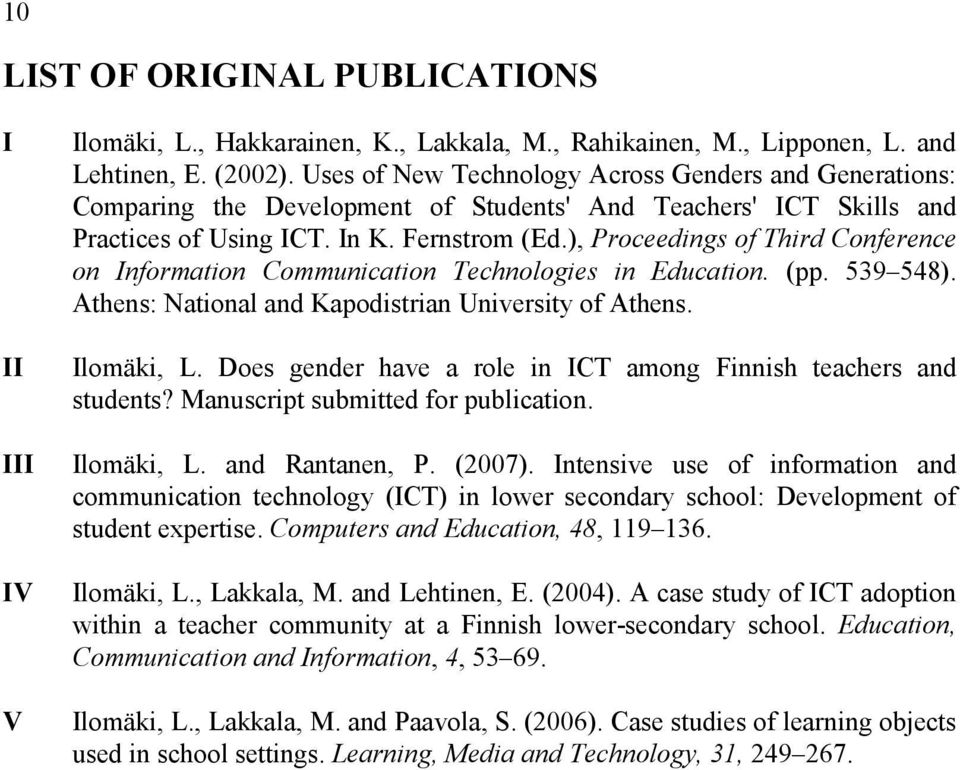 ), Proceedings of Third Conference on Information Communication Technologies in Education. (pp. 539 548). Athens: National and Kapodistrian University of Athens. Ilomäki, L.