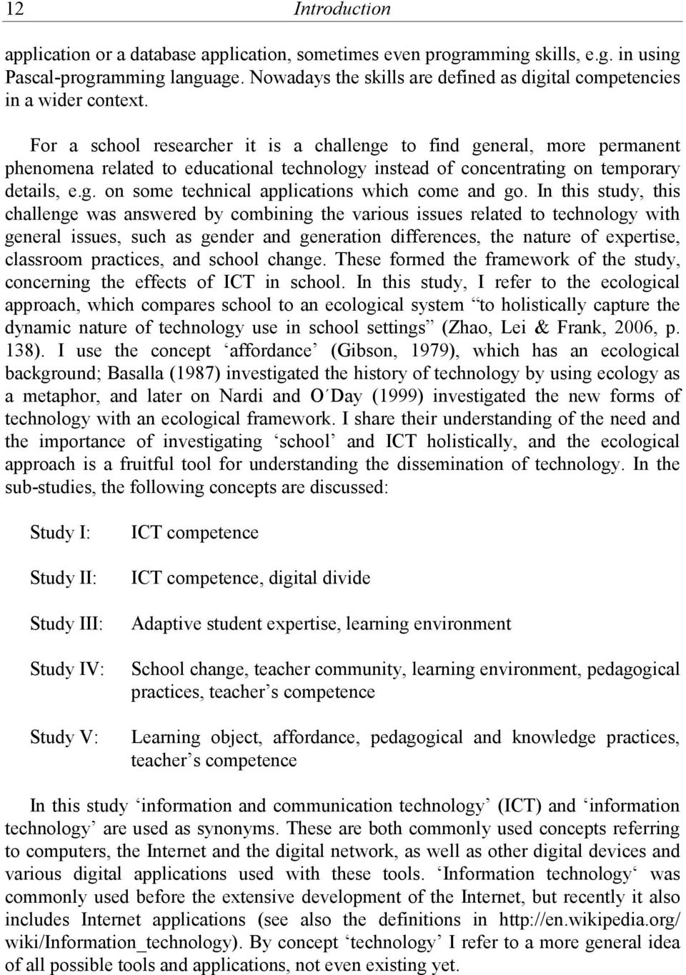 For a school researcher it is a challenge to find general, more permanent phenomena related to educational technology instead of concentrating on temporary details, e.g. on some technical applications which come and go.