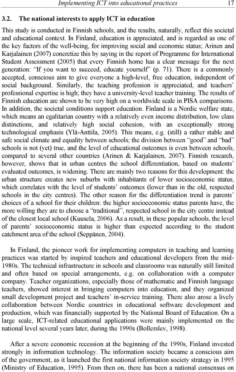 In Finland, education is appreciated, and is regarded as one of the key factors of the well-being, for improving social and economic status; Arinen and Karjalainen (2007) concretize this by saying in