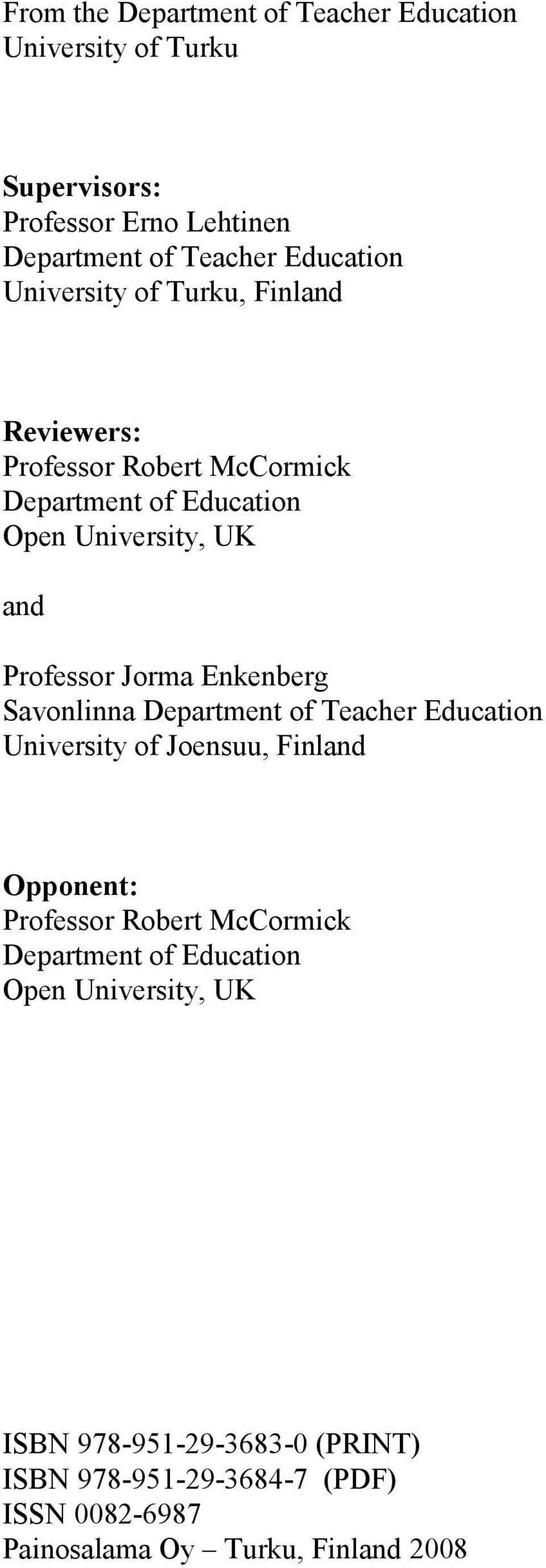 Enkenberg Savonlinna Department of Teacher Education University of Joensuu, Finland Opponent: Professor Robert McCormick Department