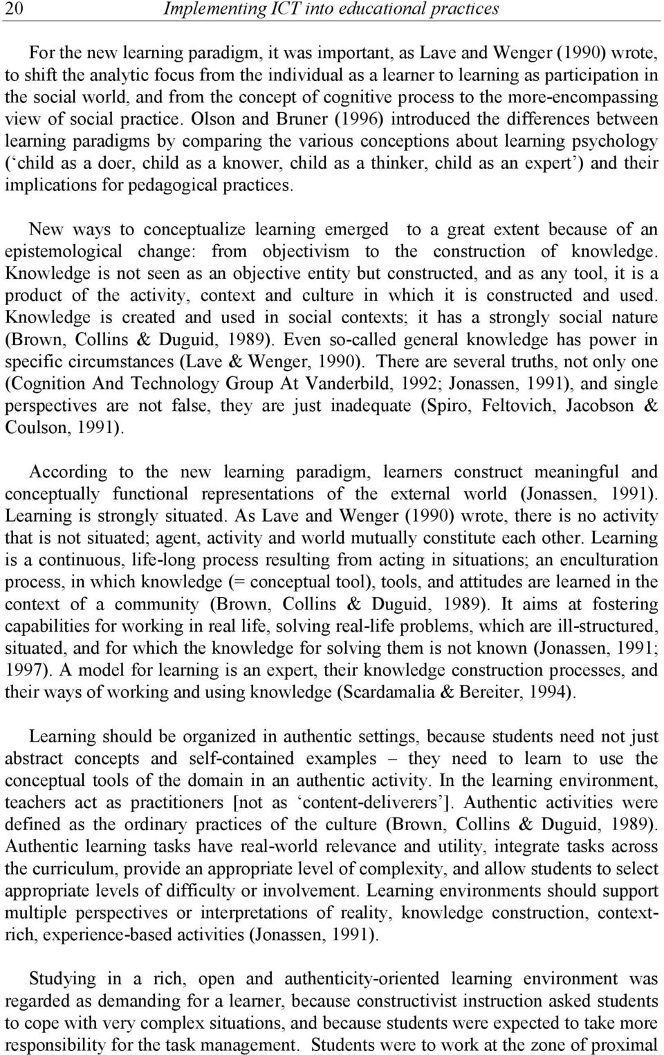 Olson and Bruner (1996) introduced the differences between learning paradigms by comparing the various conceptions about learning psychology ( child as a doer, child as a knower, child as a thinker,