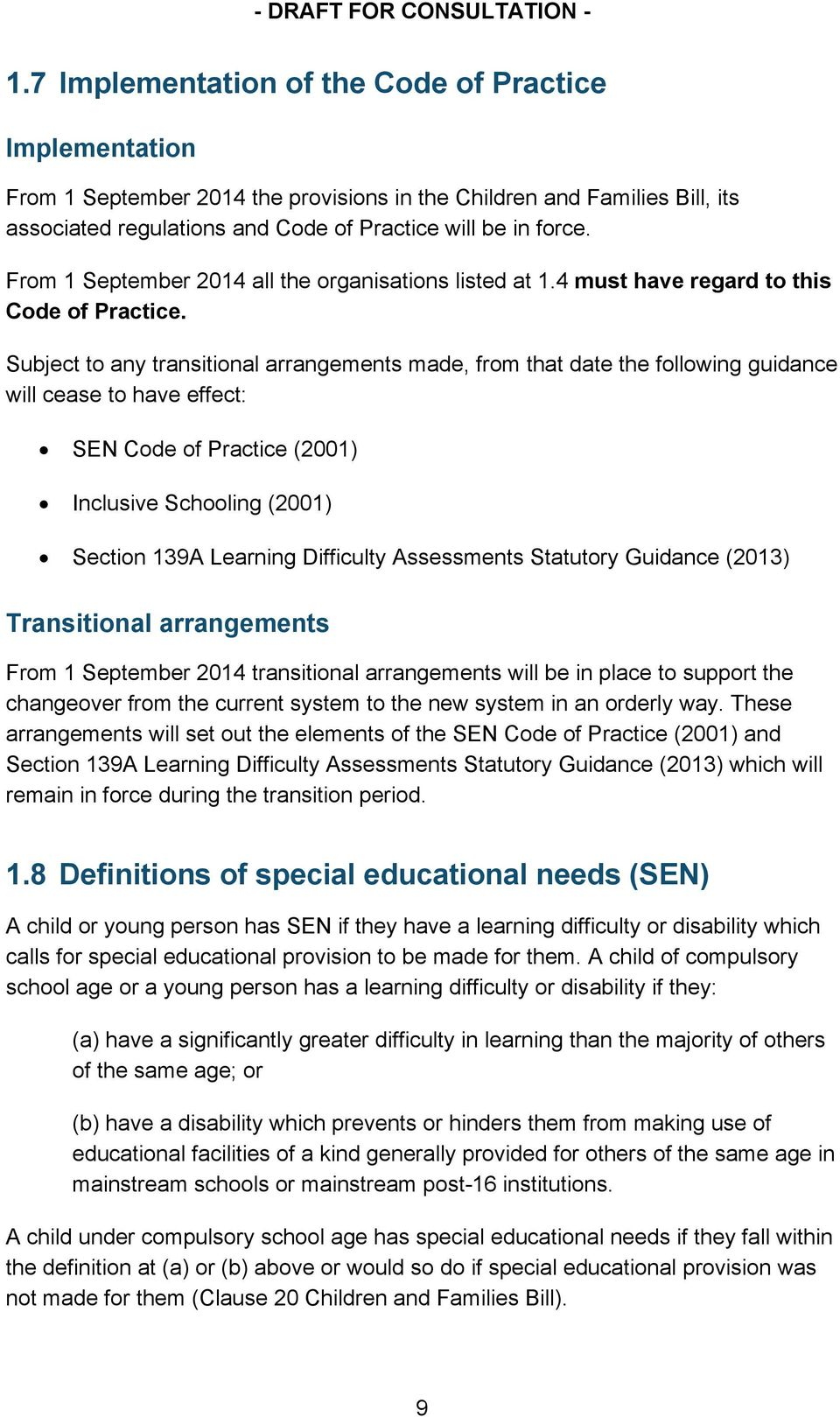 Subject to any transitional arrangements made, from that date the following guidance will cease to have effect: SEN Code of Practice (2001) Inclusive Schooling (2001) Section 139A Learning Difficulty