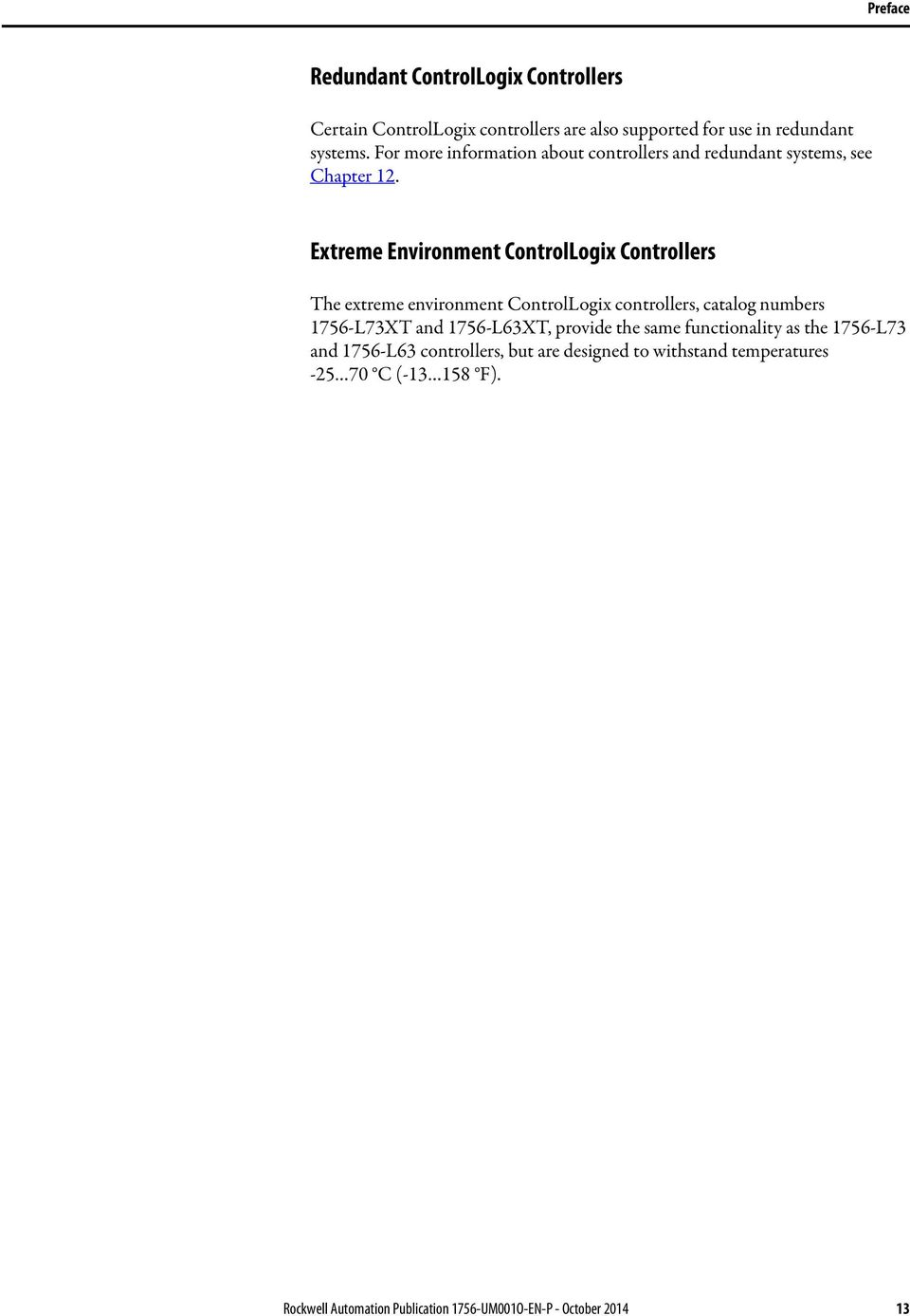Extreme Environment ControlLogix Controllers The extreme environment ControlLogix controllers, catalog numbers 1756-L73XT and