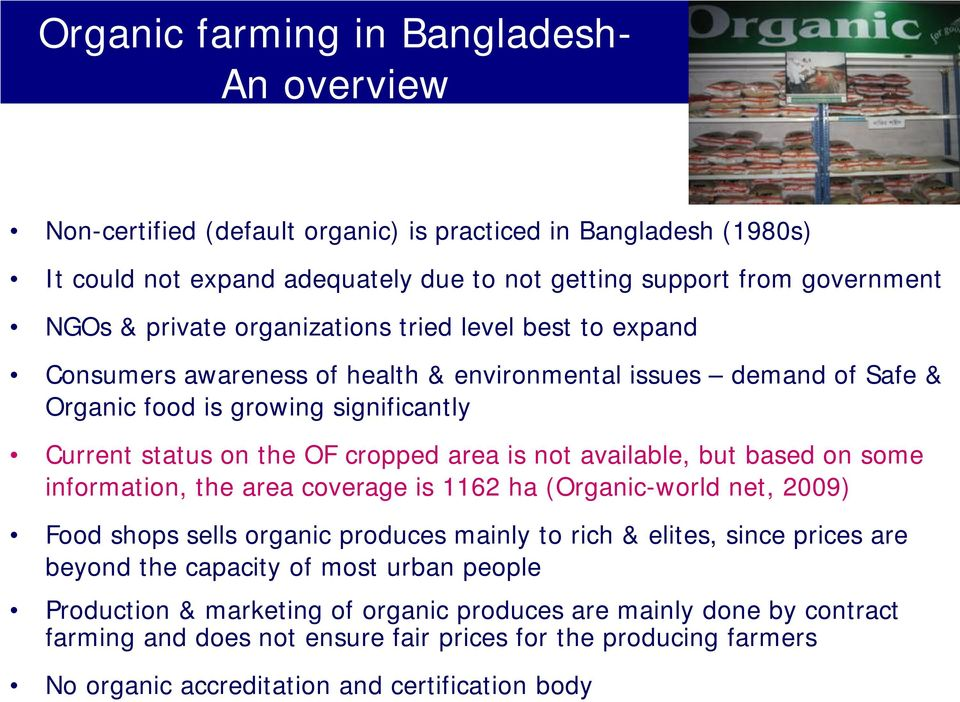 not available, but based on some information, the area coverage is 1162 ha (Organic-world net, 2009) Food shops sells organic produces mainly to rich & elites, since prices are beyond the capacity