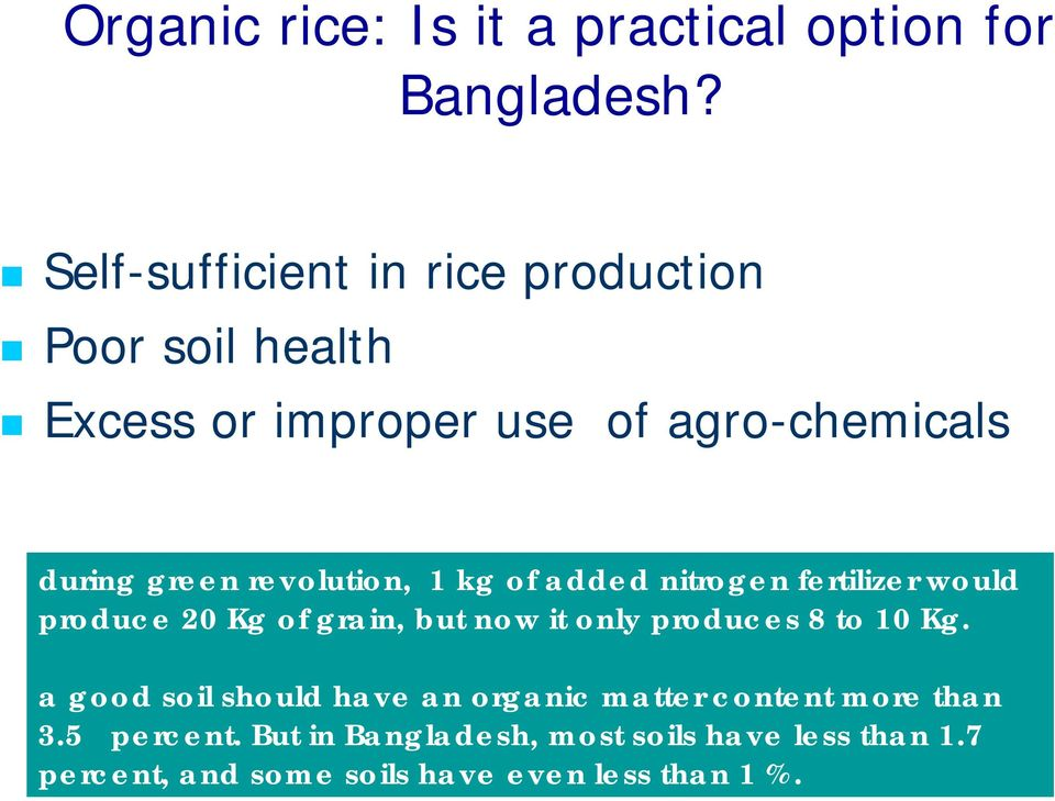 revolution, 1 kg of added nitrogen fertilizer would produce 20 Kg of grain, but now it only produces 8 to 10