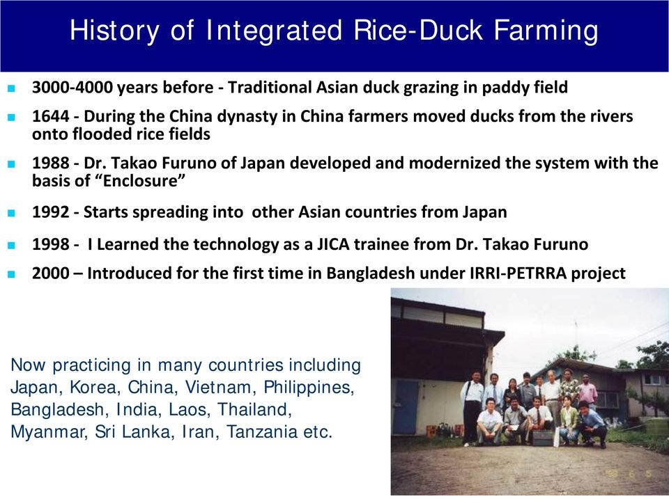 Takao Furuno of Japan developed and modernized the system with the basis of Enclosure 1992 - Starts spreading into other Asian countries from Japan 1998 - I Learned the