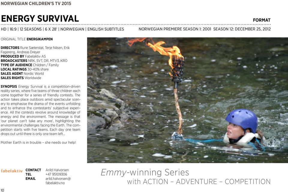 RIGHTS Worldwide SYNOPSIS Energy Survival is a competition-driven reality series, where five teams of three children each come together for a series of friendly contests.