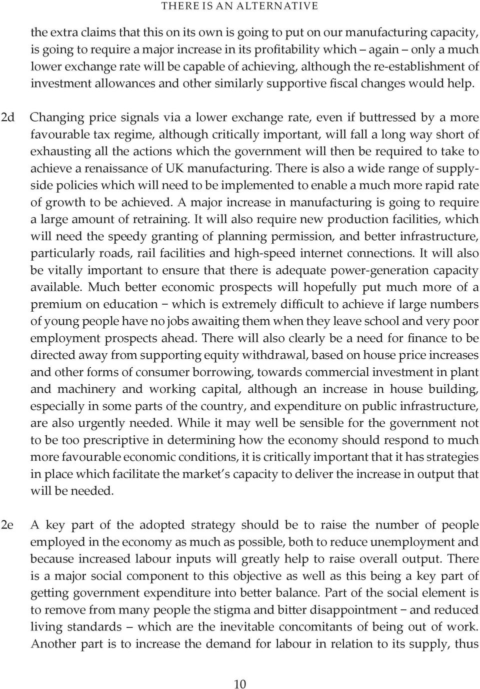 2d 2e Changing price signals via a lower exchange rate, even if buttressed by a more favourable tax regime, although critically important, will fall a long way short of exhausting all the actions
