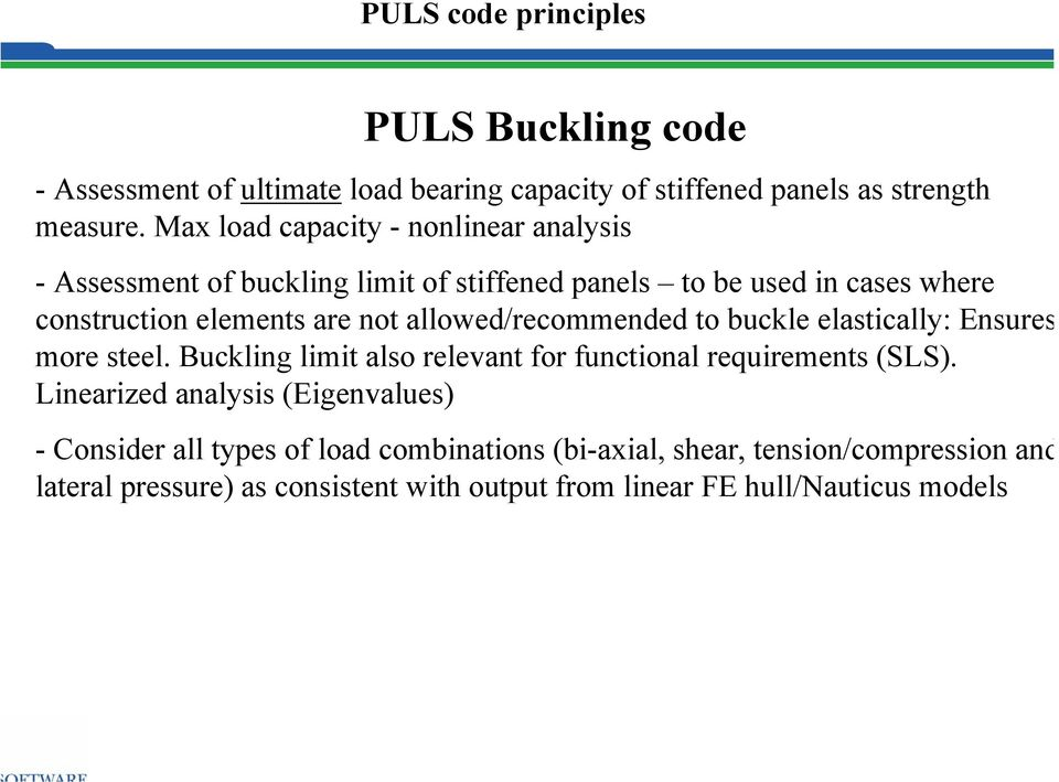 allowed/recommended to buckle elastically: Ensures more steel. Buckling limit also relevant for functional requirements (SLS).