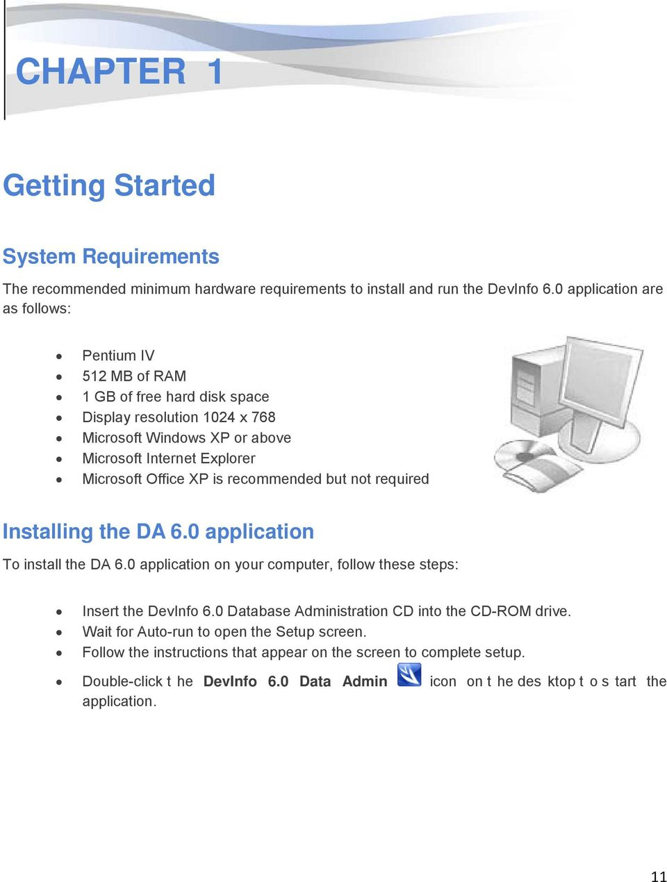 Office XP is recommended but not required Installing the DA 6.0 application To install the DA 6.0 application on your computer, follow these steps: Insert the DevInfo 6.