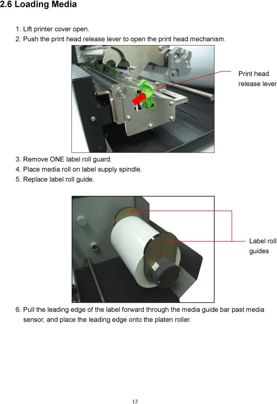 Remove ONE label roll guard. 4. Place media roll on label supply spindle. 5. Replace label roll guide.