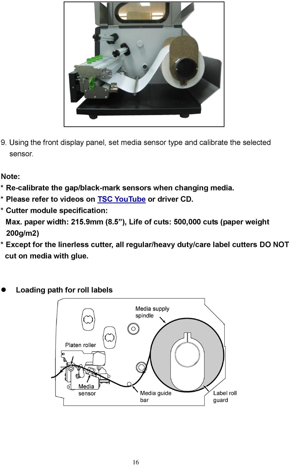 * Please refer to videos on TSC YouTube or driver CD. * Cutter module specification: Max. paper width: 215.9mm (8.