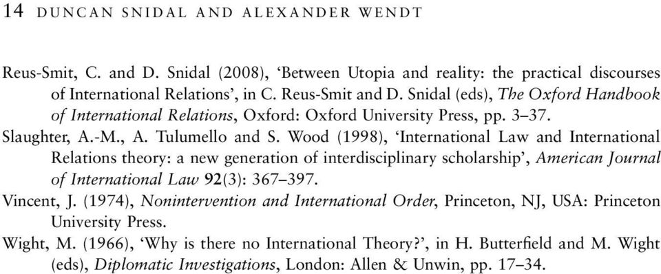 Wood (1998), International Law and International Relations theory: a new generation of interdisciplinary scholarship, American Journal of International Law 92(3): 367 397. Vincent, J.