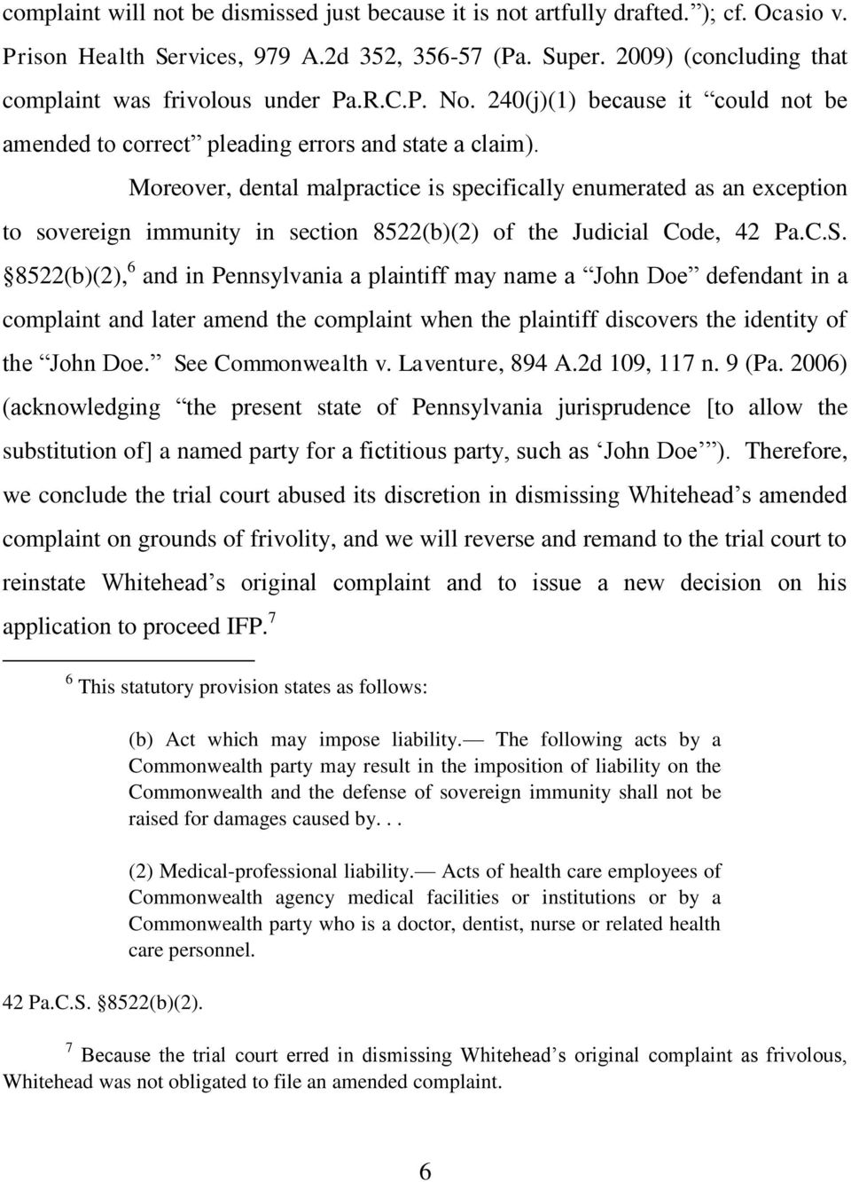 Moreover, dental malpractice is specifically enumerated as an exception to sovereign immunity in section 8522(b)(2) of the Judicial Code, 42 Pa.C.S.