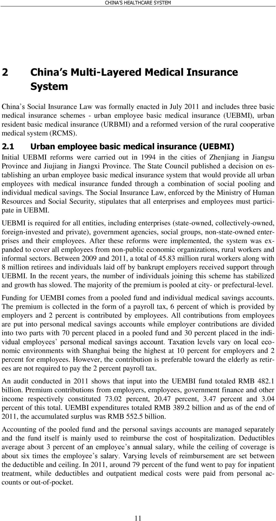 1 Urban employee basic medical insurance (UEBMI) Initial UEBMI reforms were carried out in 1994 in the cities of Zhenjiang in Jiangsu Province and Jiujiang in Jiangxi Province.