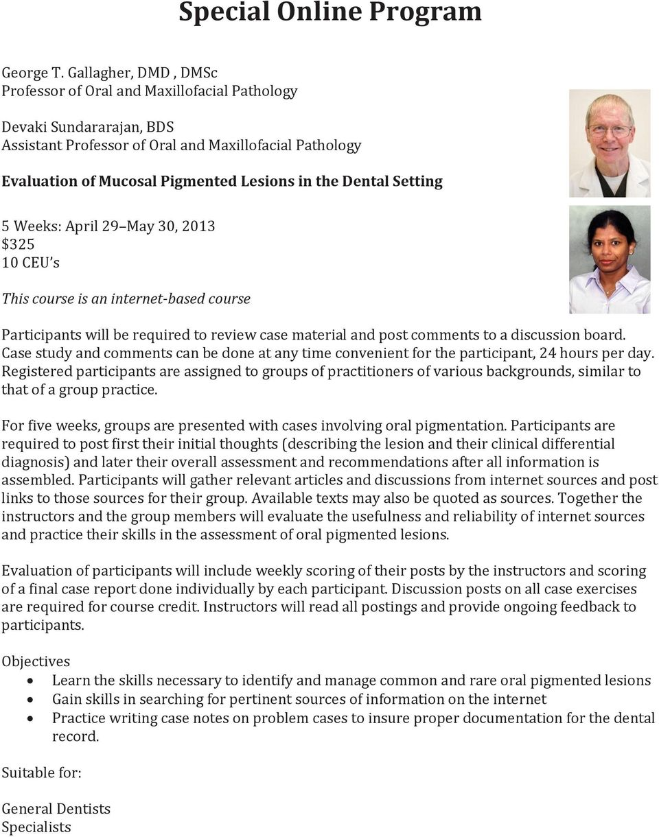 Dental Setting 5 Weeks: April 29 May 30, 2013 $325 10 CEU s This course is an internet-based course Participants will be required to review case material and post comments to a discussion board.