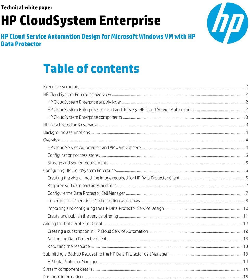 .. 2 HP CloudSystem Enterprise components... 3 HP Data Protector 8 overview... 3 Background assumptions... 4 Overview... 4 HP Cloud Service Automation and VMware vsphere.
