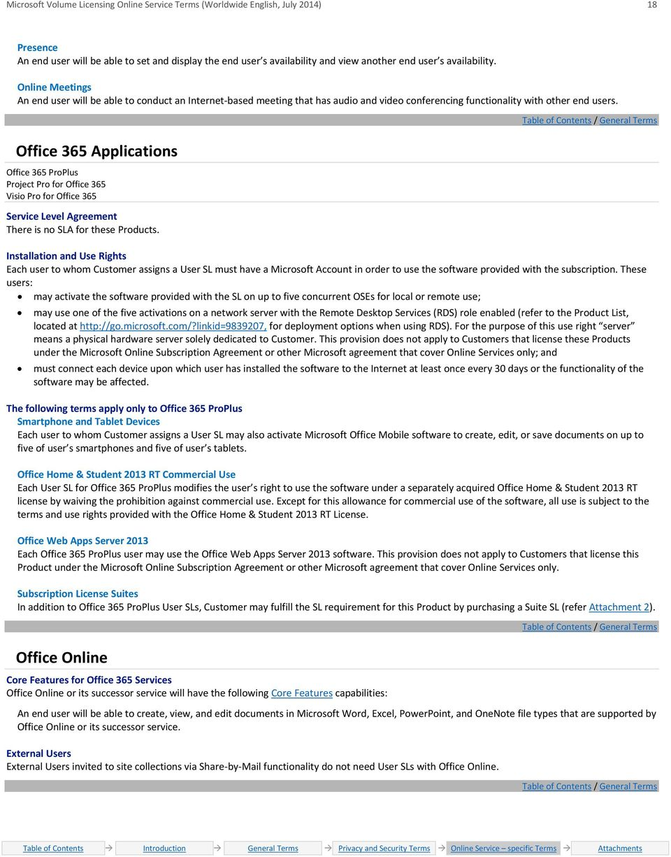 Office 365 Applications Office 365 ProPlus Project Pro for Office 365 Visio Pro for Office 365 Service Level Agreement There is no SLA for these Products.